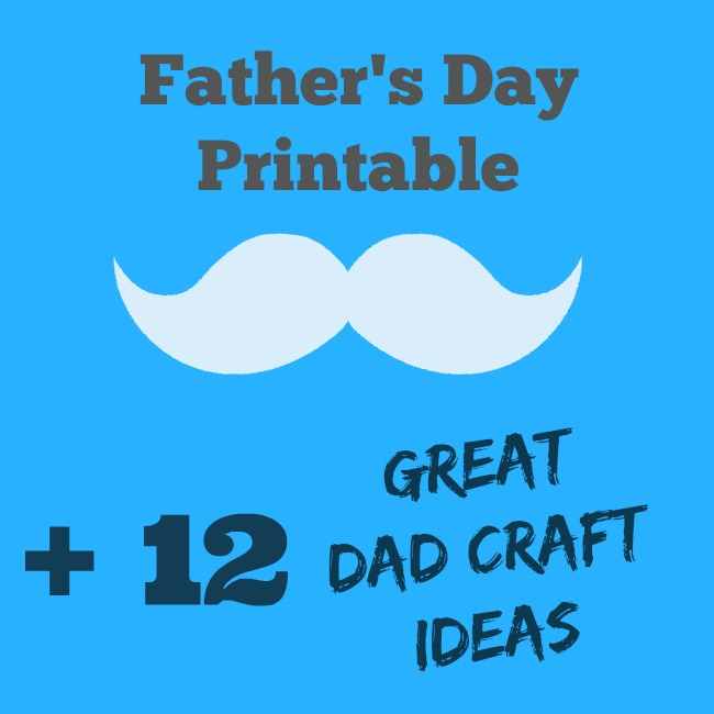 Father's Day Printables + 12 Great Dad Craft Ideas