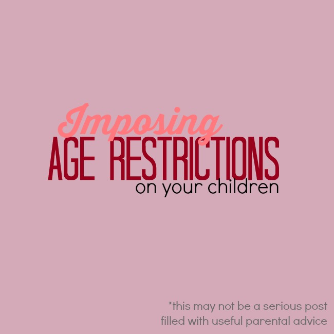 imposing age restrictions on your children